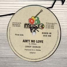 AIN`T NO LOVE / NEW SONG. Artist: Leroy Sibbles. Label: DEB.