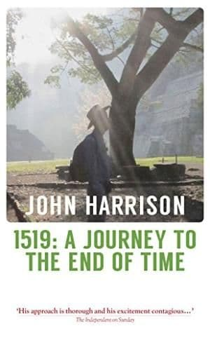 1519: A Journey to the End of Time by John Harrison - 9781910409800