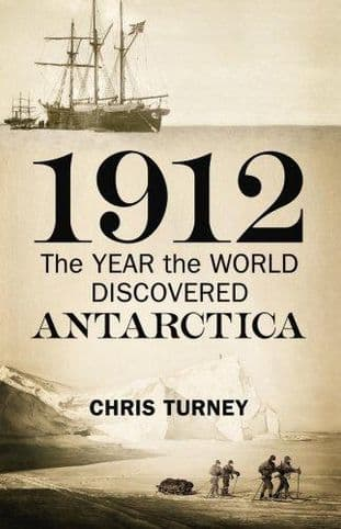 1912: The Year the World Discovered Antarctica - 9781847921741
