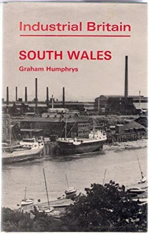 Industrial Britain - South Wales by Graham Humphrys - 0715354787
