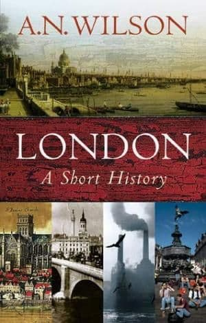 London: A Short History by A N Wilson - 0297607154