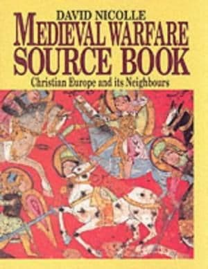 Medieval Warfare Source Book. Volume 2: Christian Europe and its Neighbours