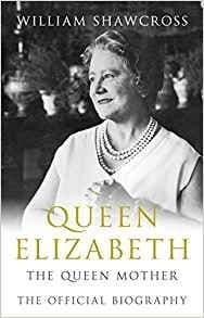 Queen Elizabeth the Queen Mother by William Shawcross - 9781405048590