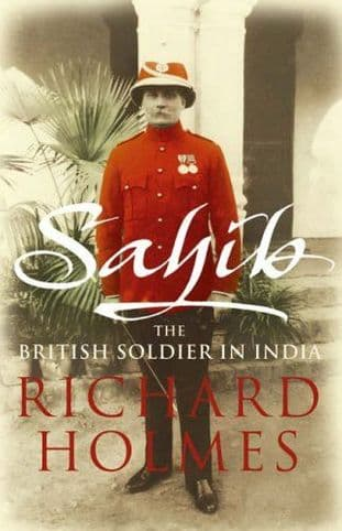 Sahib : The British Soldier in India 1750-1914 by Richard Holmes - 0007137532