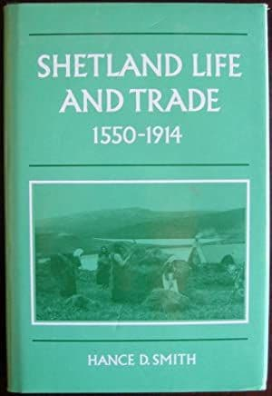 Shetland Life and Trade 1550-1914 by Hance D. Smith