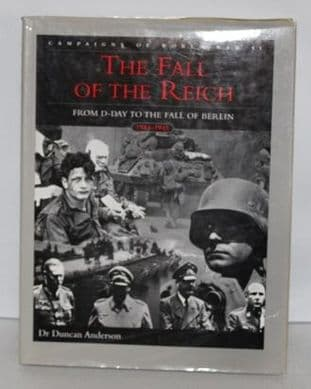 The Fall of the Reich: D-day to the Fall of Berlin by Dr. Duncan Anderson