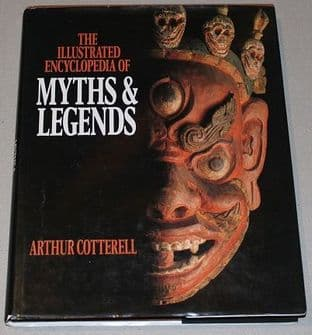 The Illustrated Encyclopedia Of Myths And Legends by Arthur Cotterell