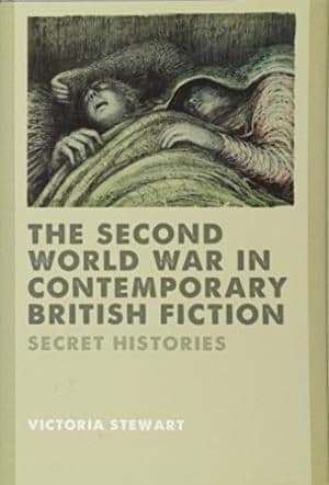 The Second World War in Contemporary British Fiction: Secret Histories -