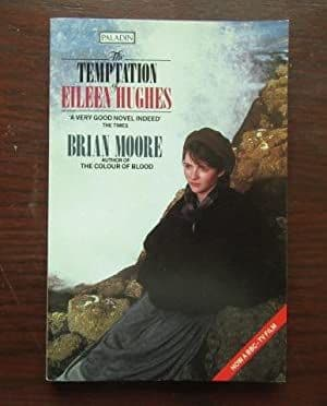 The Temptation of Eileen Hughes by Brian Moore -