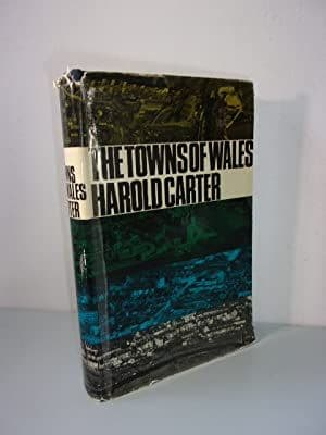 The Towns of Wales: A Study in Urban Geography by Harold Carter