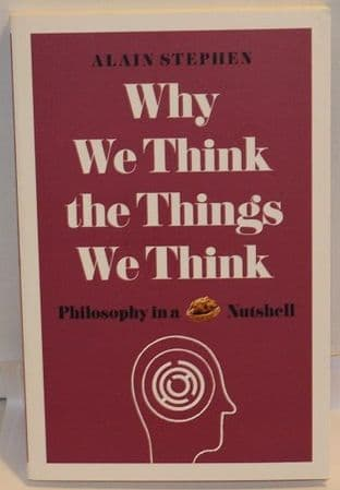 Why We Think the Things We Think: Philosophy in a Nutshell - 9781782437840