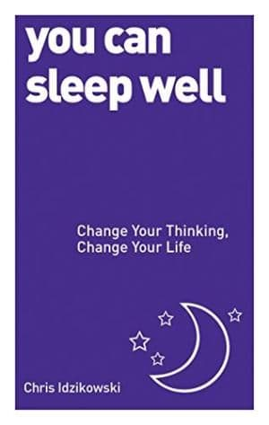 You Can Sleep Well: Change Your Thinking by Christopher Idzikowsk